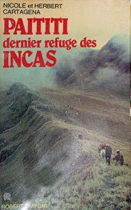 Nicole et Herbert Cartagena - Païtiti, le dernier refuge des Incas